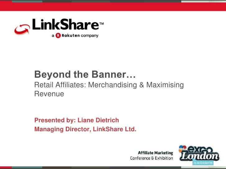 Beyond the Banner…Retail Affiliates: Merchandising & Maximising Revenue<br />Presented by: Liane Dietrich<br />Managing Di...