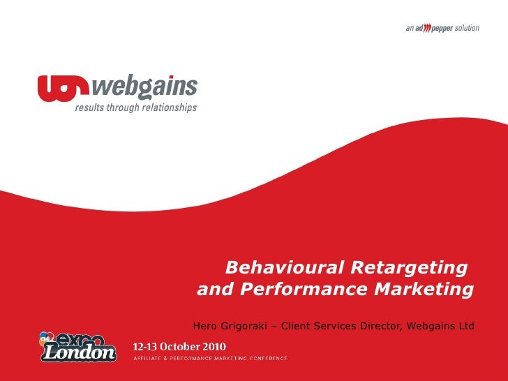 Behavioural Retargeting  and Performance Marketing Hero Grigoraki – Client Services Director, Webgains Ltd