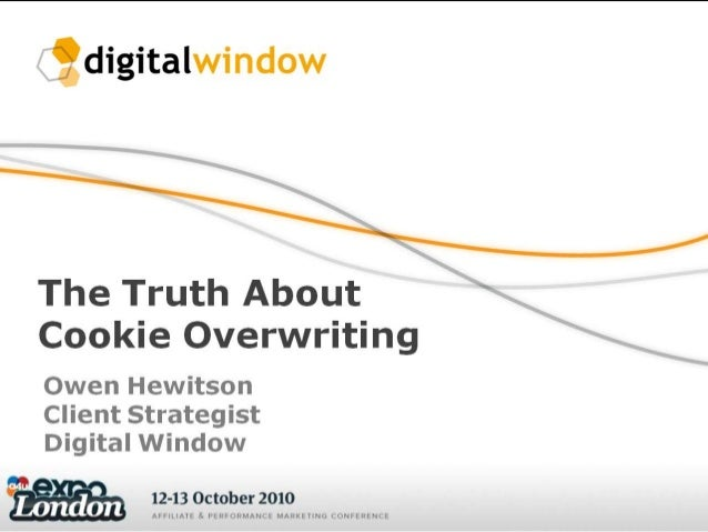 """gdigitalwindow    The Truth About  Cookie Overwriting  Owen Hewitson Client Strategist Digital window  ' """" 12-130 t b 2010..."""