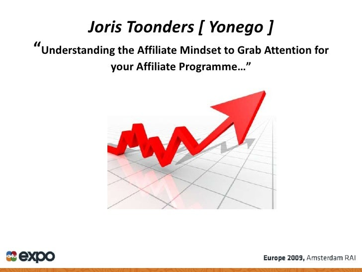 """Joris Toonders [ Yonego ] """"Understanding the Affiliate Mindset to Grab Attention for                your Affiliate Program..."""