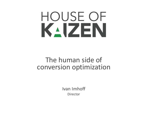 The human side ofconversion optimization       Ivan Imhoff         Director