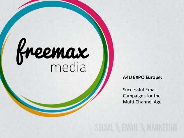 A4U EXPO Europe: Successful Email Campaigns for the Multi-Channel Age