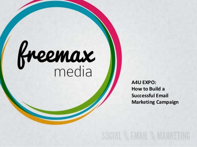 A4U EXPO:How to Build aSuccessful EmailMarketing Campaign