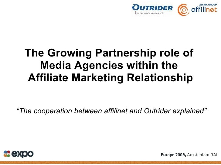 """The Growing Partnership role of     Media Agencies within the   Affiliate Marketing Relationship  """"The cooperation between..."""