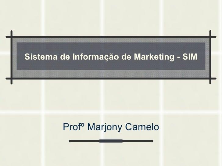 Sistema de Informação de Marketing - SIM Profº Marjony Camelo