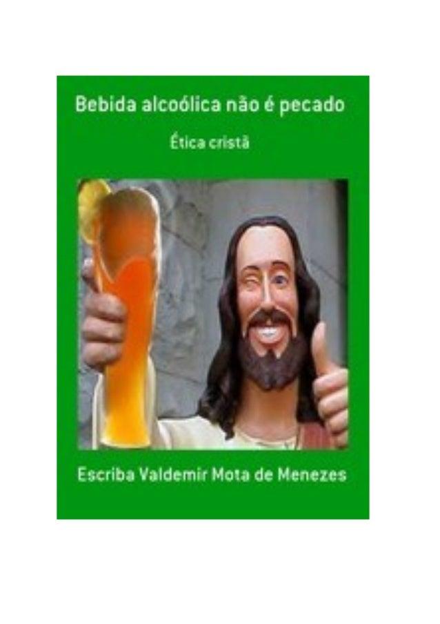 Bebida alcoólica não é pecado, por: Escriba Valdemir FINALIDADE DESTA OBRA Os materiais literários do autor não têm fins l...