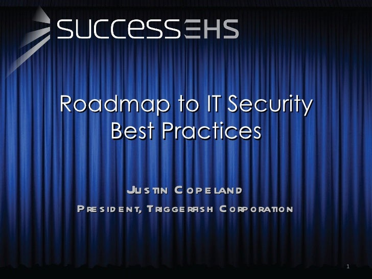 Roadmap to IT Security Best Practices Justin Copeland President, Triggerfish Corporation