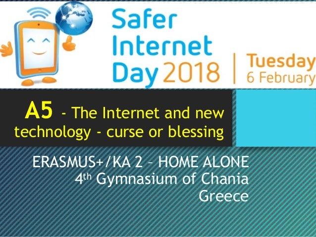 Α5 - The Internet and new technology - curse or blessing ERASMUS+/KA 2 – HOME ALONE 4th Gymnasium of Chania Greece
