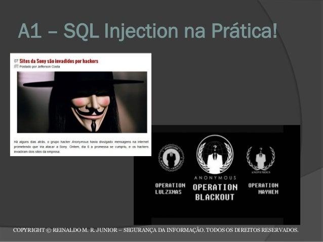 A1 – SQL Injection na Prática! COPYRIGHT © REINALDO M. R. JUNIOR – SEGURANÇA DA INFORMAÇÃO. TODOS OS DIREITOS RESERVADOS.
