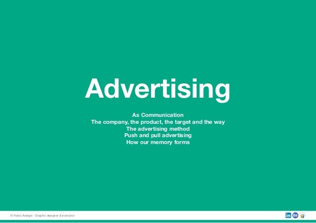 Advertising As Communication The company, the product, the target and the way The advertising method Push and pull adverti...
