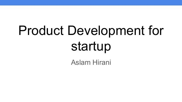 Product Development for startup Aslam Hirani