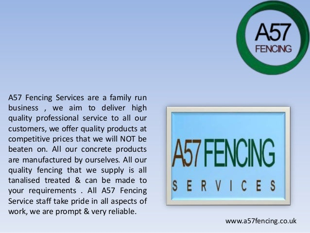 A57 Fencing Services are a family run business , we aim to deliver high quality professional service to all our customers,...