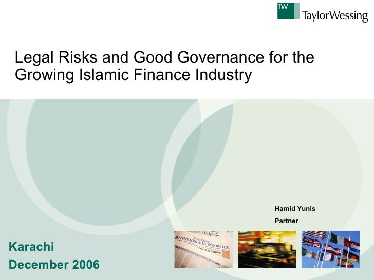 Legal Risks and Good Governance for theGrowing Islamic Finance Industry                                 Hamid Yunis       ...