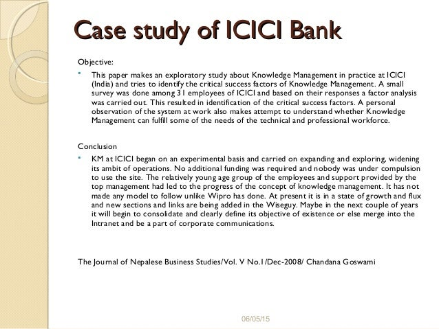case study on icici bank Km tigers icici bank has grown six-fold since its km strategy was established in 2000, making it the second biggest in india today but that strategy has been robust.