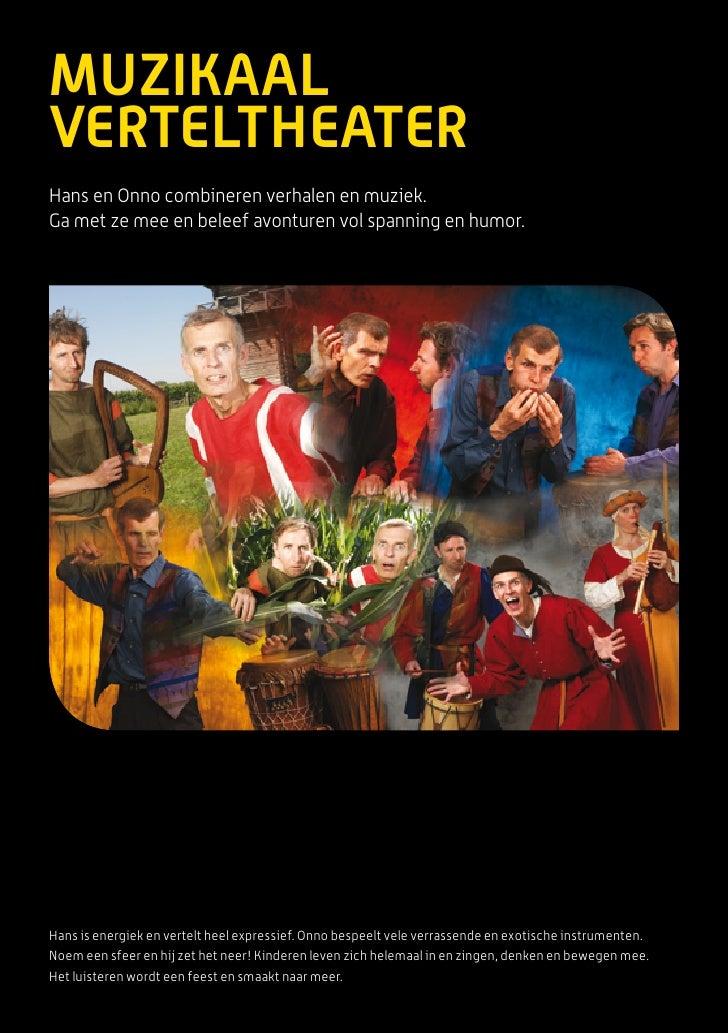 MuzikaalVerteltheaterHans en Onno combineren verhalen en muziek.Ga met ze mee en beleef avonturen vol spanning en humor.Ha...