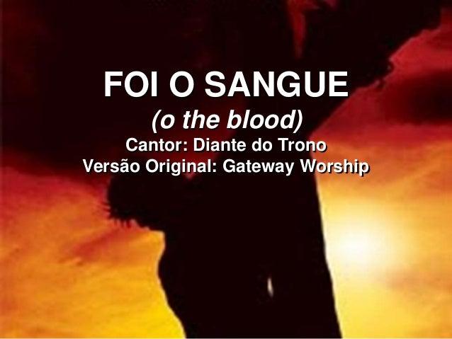 FOI O SANGUE (o the blood) Cantor: Diante do Trono Versão Original: Gateway Worship