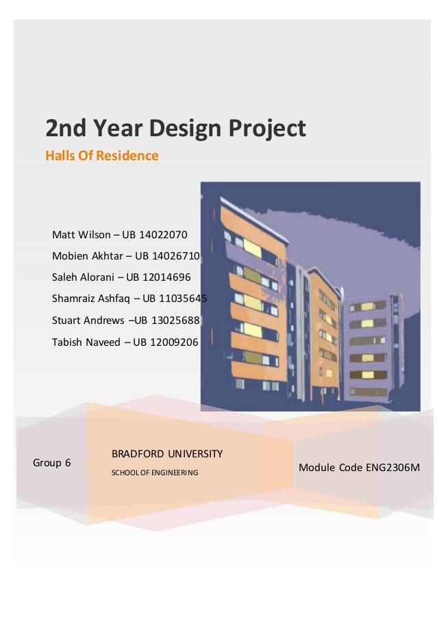 2nd Year Design Project Halls Of Residence Module Code ENG2306MGroup 6 Matt Wilson – UB 14022070 Mobien Akhtar – UB 140267...