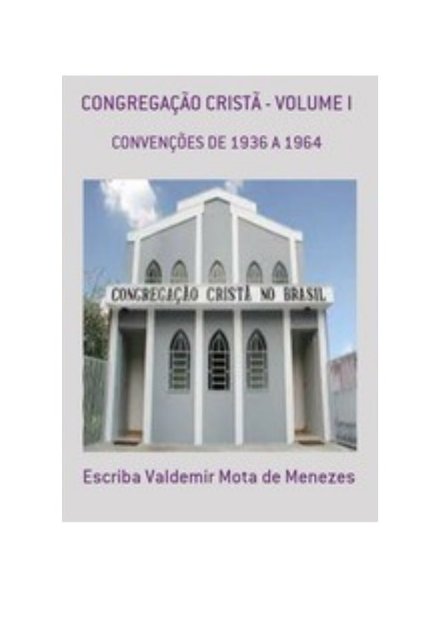 Entenda a Congregação Cristã – Volume I, por: Escriba Valdemir FINALIDADE DESTA OBRA Os materiais literários do autor não ...