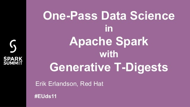 Erik Erlandson, Red Hat One-Pass Data Science in Apache Spark with Generative T-Digests #EUds11