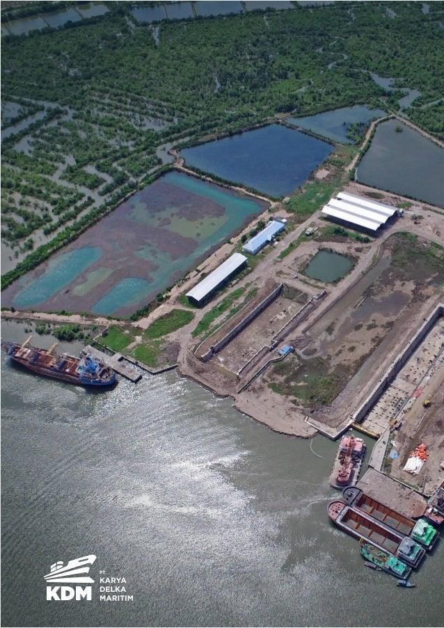 HISTORY PT. Karya Delka Maritim shipyard has been in operation since 2003 at the strategical position of North Sumatra, Be...
