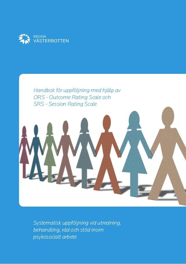 Handbok för uppföljning med hjälp av  ORS - Outcome Rating Scale och  SRS - Session Rating Scale  Systematisk uppföljning ...