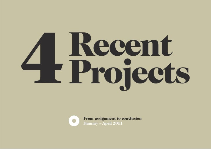 4   Recent    Projects    From assignment to conclusion    January – April 2011