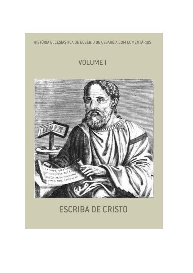 História Eclesiástica de Eusébio de Cesaréia FINALIDADE DESTA OBRA Os materiais literários do autor não têm fins lucrativo...