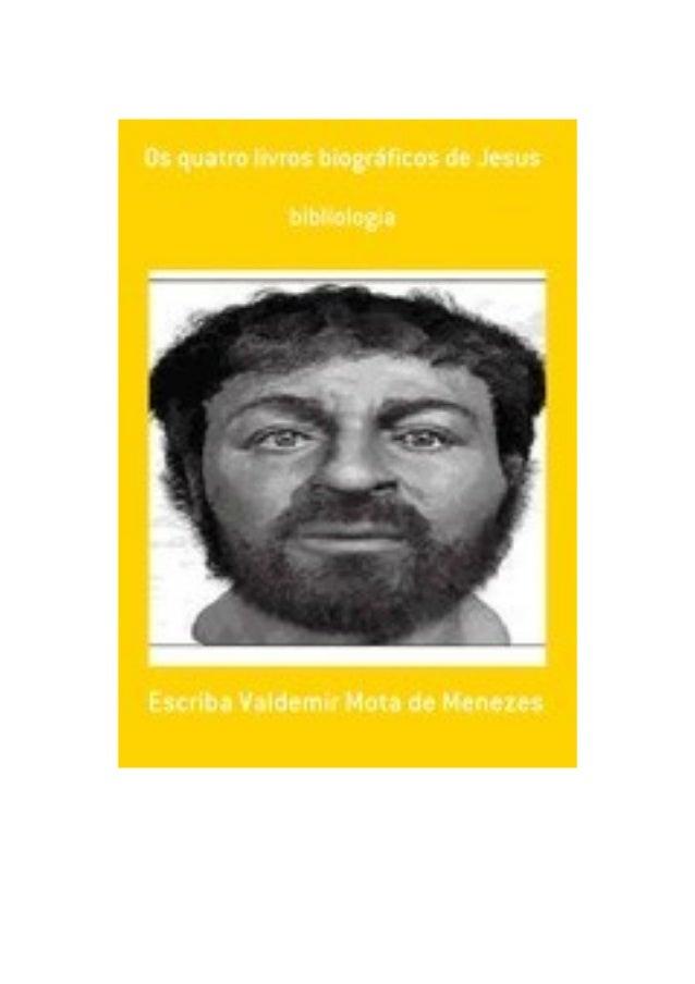 Os quatro livros biográficos de Jesus, por: Escriba Valdemir OS QUATRO LIVROS BIOGRÁFICOS DE JESUS [ 2 ]