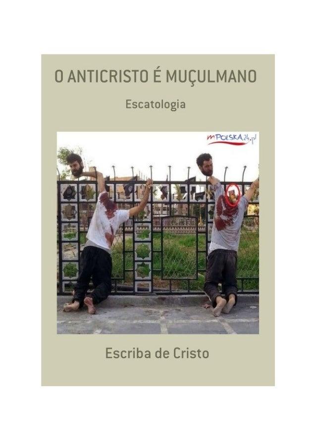 O Anticristo é muçulmano, por: Escriba de Cristo FINALIDADE DESTA OBRA Os materiais literários do autor não têm fins lucra...