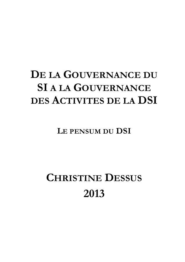 DE LA GOUVERNANCE DU SI A LA GOUVERNANCE DES ACTIVITES DE LA DSI LE PENSUM DU DSI CHRISTINE DESSUS 2013