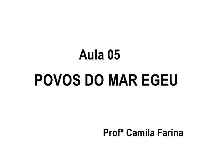 Aula 05 POVOS DO MAR EGEU            Profª Camila Farina