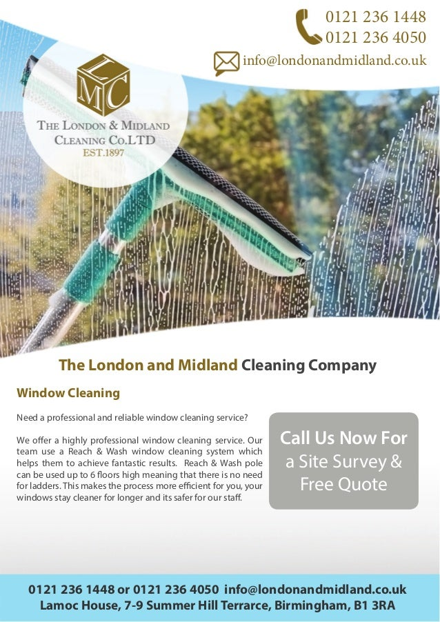 0121 236 1448 0121 236 4050 info@londonandmidland.co.uk The London and Midland Cleaning Company Window Cleaning Need a pro...