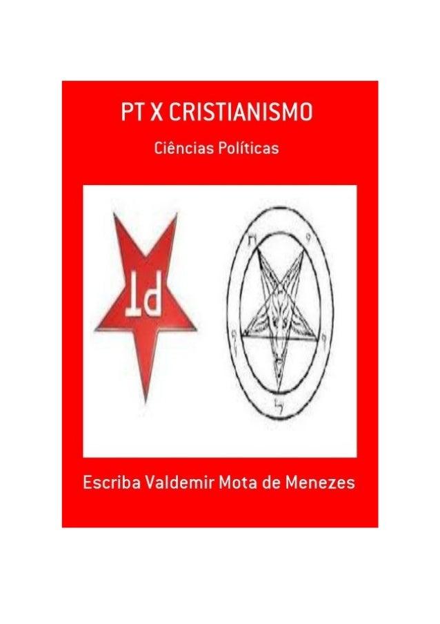 PT X CRISTIANISMO, por: Escriba Valdemir M. Menezes SUMÁRIO 1 - PT X CRISTIANISMO 2 - RELIGIÃO COMUNISTA 3 - ASSISTENCIALI...