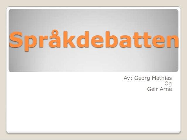 Språkdebatten Av: Georg Mathias Og Geir Arne