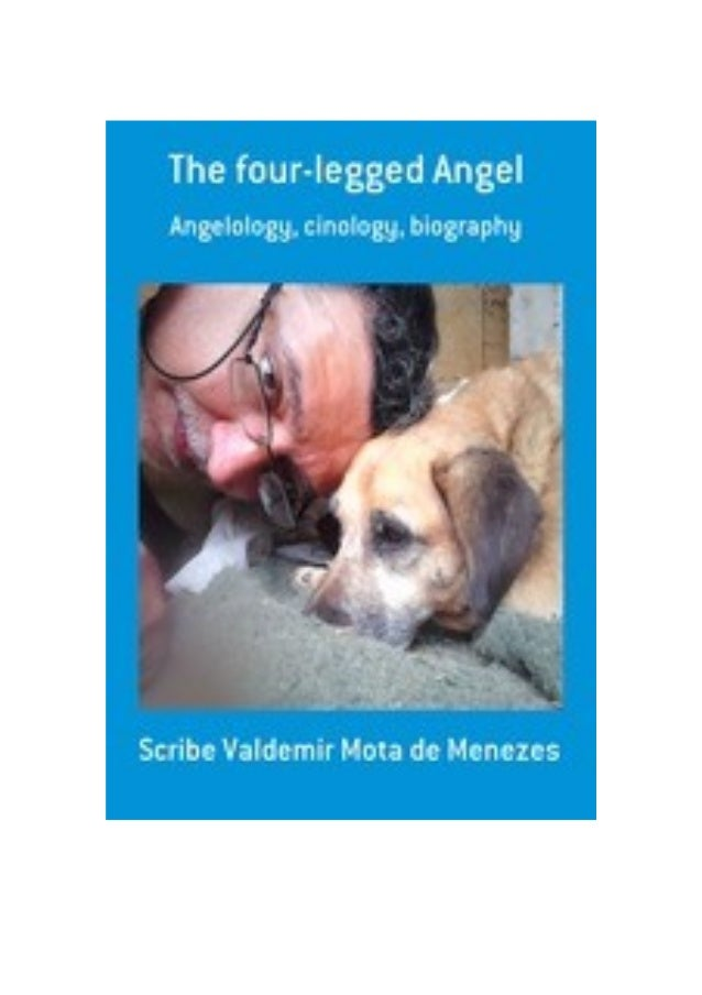 The Four-legged Angel -Scribe Valdemir PURPOSE OF THIS WORK Literary materials author's are not profit oriented, nor does ...