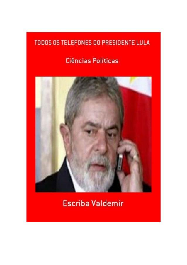 Todos os telefones do Presidente Lula, por: Escriba Valdemir TODOS OS TELEFONES DO PRESIDENTE LULA [ 2 ]
