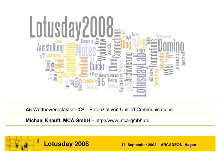 A5 Wettbewerbsfaktor UC2 – Potenzial von Unified Communications  Michael Knauff, MCA GmbH – http://www.mca-gmbh.de        ...
