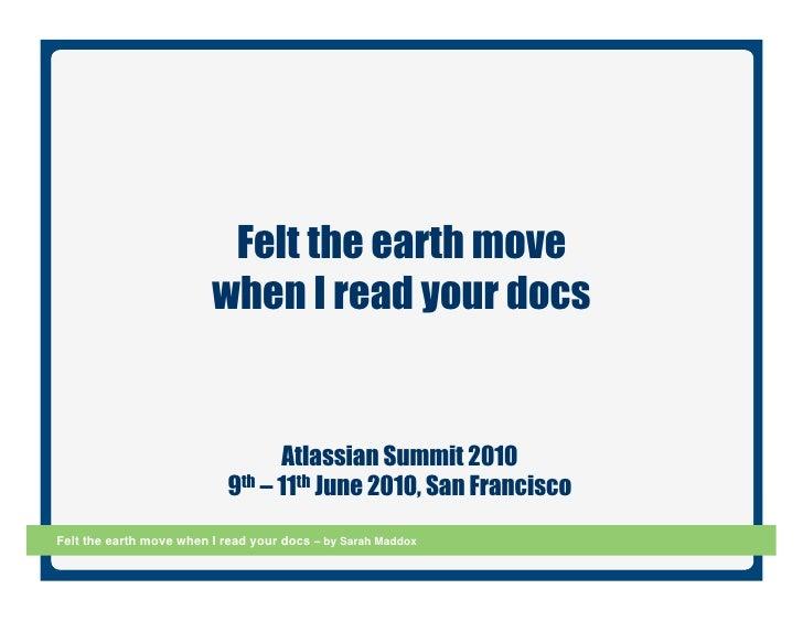 Felt the earth move                          when I read your docs                                     Atlassian Summit 20...