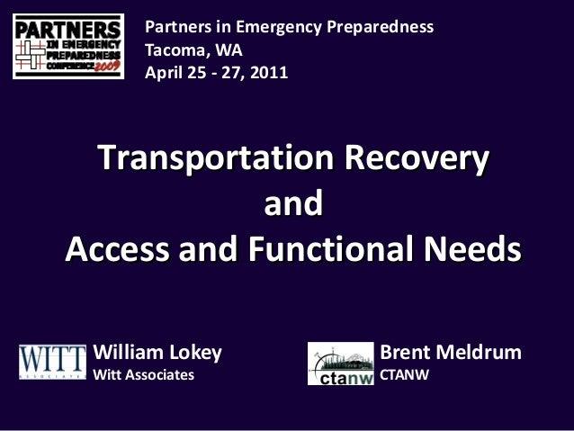 TransportationRecovery and AccessandFunctionalNeeds PartnersinEmergencyPreparedness Tacoma,WA April25‐ 27,2...