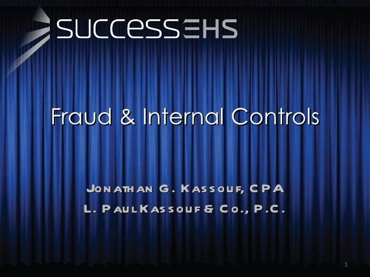 Fraud & Internal Controls Jonathan G. Kassouf, CPA L. Paul Kassouf & Co., P.C.