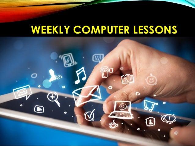 WEEKLY COMPUTER LESSONSWEEKLY COMPUTER LESSONS