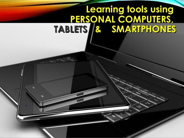 Learning tools usingLearning tools using PERSONAL COMPUTERS,PERSONAL COMPUTERS, TABLETSTABLETS & SMARTPHONES& SMARTPHONES