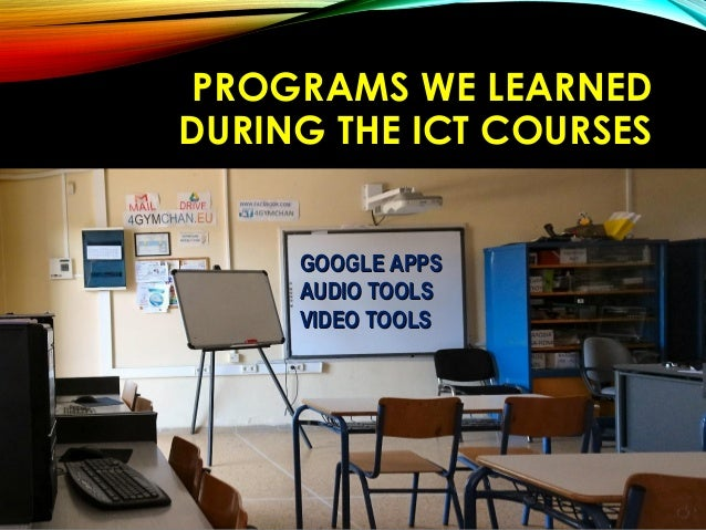 PROGRAMS WE LEARNEDPROGRAMS WE LEARNED DURING THE ICT COURSESDURING THE ICT COURSES GOOGLE APPSGOOGLE APPS AUDIO TOOLSAUDI...