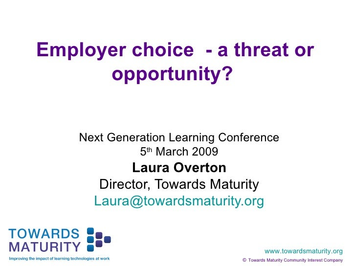 Employer choice  - a threat or opportunity?   Next Generation Learning Conference 5 th  March 2009 Laura Overton Director,...