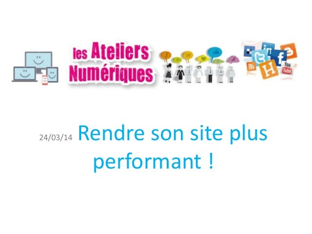 24/03/14 Rendre son site plus performant !