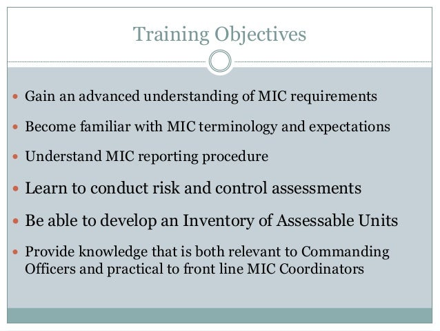 Training Objectives  Gain an advanced understanding of MIC requirements  Become familiar with MIC terminology and expect...