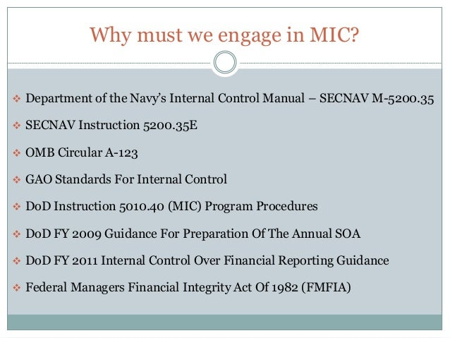 Why must we engage in MIC?  Department of the Navy's Internal Control Manual – SECNAV M-5200.35  SECNAV Instruction 5200...