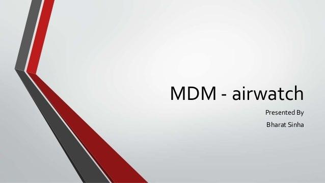 MDM - airwatch Presented By Bharat Sinha