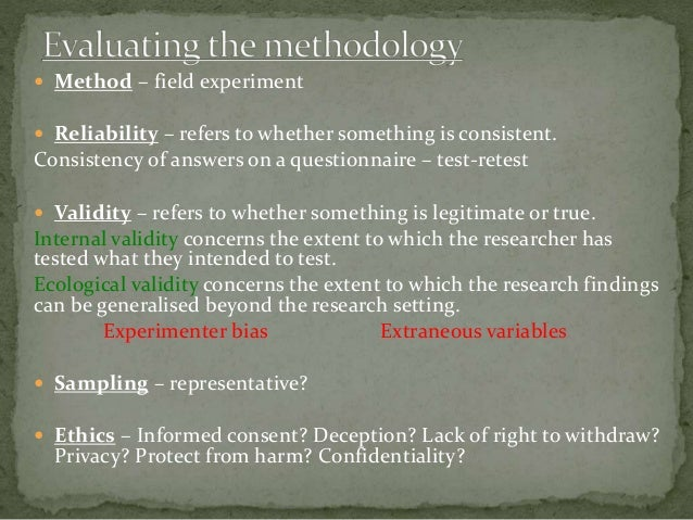  Method – field experiment  Reliability – refers to whether something is consistent. Consistency of answers on a questio...