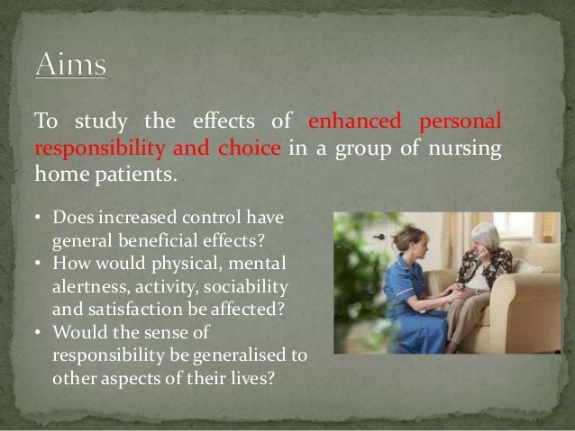 To study the effects of enhanced personal responsibility and choice in a group of nursing home patients. • Does increased ...